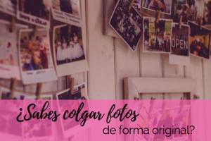 ¿Sabes colgar fotos de forma original?